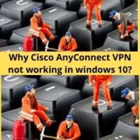 Cisco AnyConnect VPN not working in windows 10